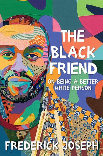 Download The Black Friend  On Being a Better White Person Book