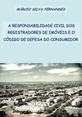 A Responsabilidade Civil Dos Registradores De Imóveis E O Código De Defesa Do Consumidor