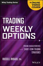 Trading Weekly Options: Pricing Characteristics and Short-Term Trading Strategies