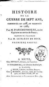 Histoire de la guerre de sept ans, commencée en 1756, et terminée en 1763: Volume1