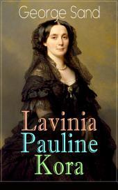 Lavinia - Pauline - Kora: Die Geschichten dreier außergewöhnlicher Frauen