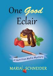 One Good Eclair: A Nutrition Mafia Mystery