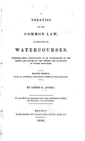 A Treatise on the Common Law, in Relation to Watercourses: Intended More Particularly as an Illustration of the Rights and Duties of the Owners and Occupants of Water Privileges. With an Appendix, Containing Forms of Declaration