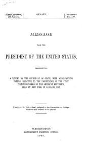 Message from the President of the United States, Transmitting a Report by the Secretary of State: With Accompanying Papers, Relative to the Proceedings of the First Customs Congress of the American Republics, Held at New York in January, 1903 ...