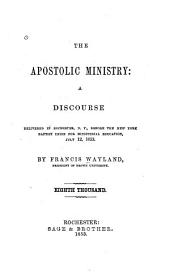 The Apostolic Ministry: A Discourse Delivered in Rochester, N.Y., Before the New York Baptist Union for Ministerial Education, July 12, 1853
