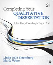 Completing Your Qualitative Dissertation: A Road Map From Beginning to End, Edition 3
