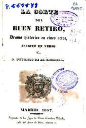 La corte del buen retiro: drama histórico en cinco actos, escrito en verso ...[y otras obras]