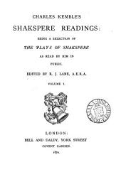 Charles Kemble's Shakspere readings, a selection of the plays as read by him in public, ed. by R.J. Lane: Volume 1