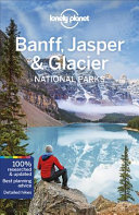 Lonely Planet Banff  Jasper and Glacier National Parks