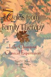 Tales from Family Therapy: Life-Changing Clinical Experiences