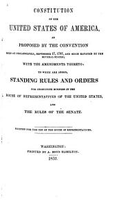 Constitution of the United States of America: As Proposed by the Convention Held at Philadelphia, September 17, 1787, and Since Ratified by the Several States; with the Amendments Thereto : to which are Added, Standing Rules and Orders for Conducting Business in the House of Representatives of the United States, and the Rules of the Senate