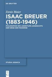 Isaac Breuer (1883-1946): Philosophie des Judentums angesichts der Krise der Moderne