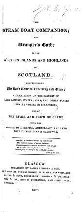The Steam-boat Companion; and Stranger's Guide to the Western Islands and Highlands of Scotland: Comprehending the Land-tour to Inveraray and Oban; a Description of the Scenery of Loch Lomond, Staffa, Iona, and Other Places ... and of the River and Frith of Clyde, Etc