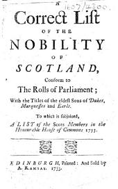 A correct list of the nobility of Scotland, conform to the rolls of Parliament ... To which is subjoined, a list of the Scots Members in the honourable House of Commons 1733