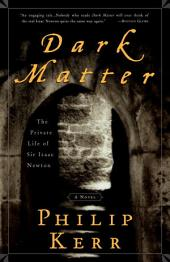 Dark Matter: The Private Life of Sir Isaac Newton: A Novel