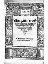 Ain gute trostliche predig: von der wirdigen beraitung zu dem hochwirdigen Sacrament Doctor Martini Luthers Augustiner zu Wittenberg [et]c..: Item Wie das leiden Christi betrachtet soll werden