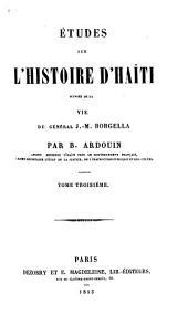 Études sur l'histoire d'Haïti suivies de la vie du général J.M. Borgella: Volume3
