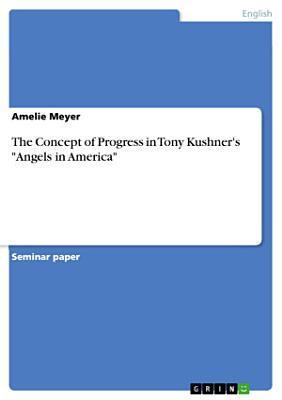 The Concept of Progress in Tony Kushner s  Angels in America