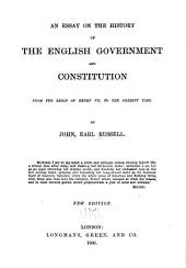 An Essay on the History of the English Government and Constitution: From the Reign of Henry VII to the Present Time