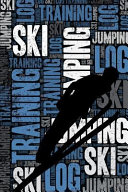 Ski Jumping Training Log and Diary: Ski Jumping Training Journal and Book for Ski Jumper and Coach - Ski Jumping Notebook Tracker