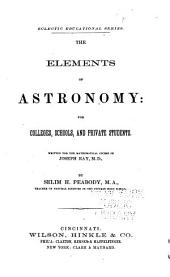 The Elements of Astronomy: For Colleges, Schools, and Private Students : Written for the Mathematical Course of Joseph Ray