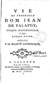 Vie du vénérable dom Jean de Palafox, evêque d'Angélopolis, & ensuite evéque d'Osme, ...