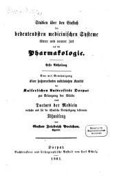Studien über den Einfluß der bedeutendsten medicinischen Systeme älterer u. neuerer zeit auf die Pharmakologie: Erste Abtheilung. (Inaug. Diss.)
