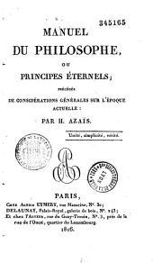 Manuel du philosophe, ou principes éternels: précédés de considérations générales sur l'époque actuelle
