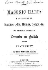 The Masonic Harp: A Collection of Masonic Odes, Hymns, Songs, &c. for the Public and Private Ceremonies and Festivals of the Fraternity