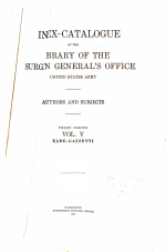 Index Catalogue of the Library of the Surgeon-general's Office, United States Army (-United States Army, Army Medical Library; -National Library of Medicine).