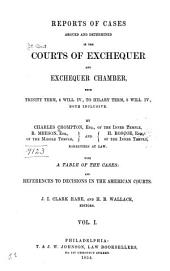 Reports of Cases Argued and Determined in the Courts of Exchequer & Exchequer Chamber: From Trinity Term, 4 Will. IV. to [Michaelmas Term, 6 Will. IV.] Both Inclusive [1834-1835], Volume 1