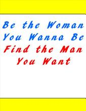 Be the Woman You Wanna Be Find the Man You Want