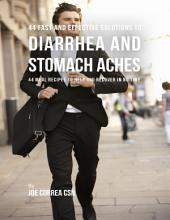 44 Fast and Effective Solutions to Diarrhea and Stomach Aches: 44 Meal Recipes to Help You Recover In No Time