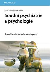 Soudní psychiatrie a psychologie: 3., rozšířené a aktualizované vydání