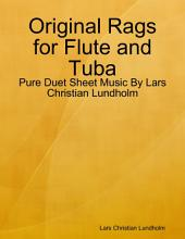 Original Rags for Flute and Tuba - Pure Duet Sheet Music By Lars Christian Lundholm
