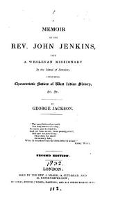 A Memoir of the Rev. John Jenkins: Late a Wesleyan Missionary in the Island of Jamaica : Including Character Notices of West Indian Slavery, &c., &c.,