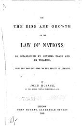 On the Rise and Growth of the Law of Nations: As Established by General Usage and by Treaties, from the Earliest Time to the Treaty of Utrecht