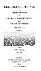Celebrated Trials, and Remarkable Cases of Criminal Jurisprudence: From the Earliest Records to the Year 1825