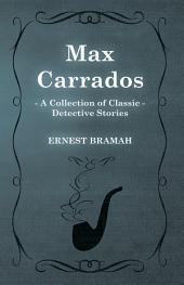Max Carrados (A Collection of Classic Detective Stories)