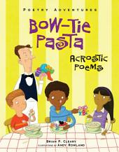 Bow-Tie Pasta: Acrostic Poems