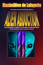10th Edition. Alien Abductions and Genetic Creation of Humans Hybrids Race.