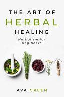 The Art of Herbal Healing