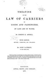 A Treatise on the Law of Carriers of Goods and Passengers: By Land and by Water