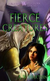 Fierce Creatures: Away From Whipplethorn Book Two