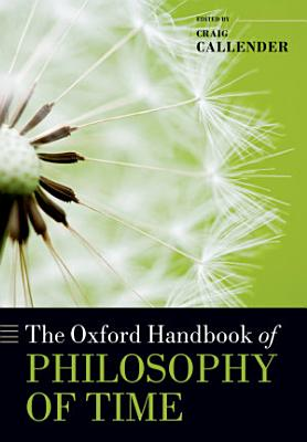 The Oxford Handbook of Philosophy of Time PDF