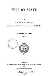 Wife or slave, by J.A. St. John Blythe: Volume 1