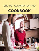 One Pot Cooking for Two Cookbook