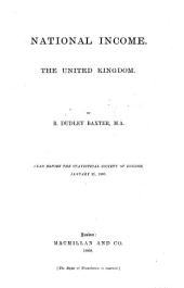 National Income. The United Kingdom ... Read before the Statistical Society of London, January 21, 1868