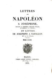Lettres de Napoleon à Joséphine, pendant la première Campagne d'Italie, le Consulat et l'Empire; et lettres de Joséphine a Napoléon et sa fille: Volume2