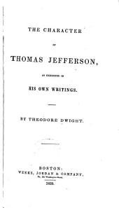 The Character of Thomas Jefferson: As Exhibited in His Own Writings